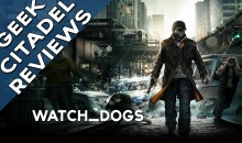 Geek Citadel Reviews – Watch Dogs