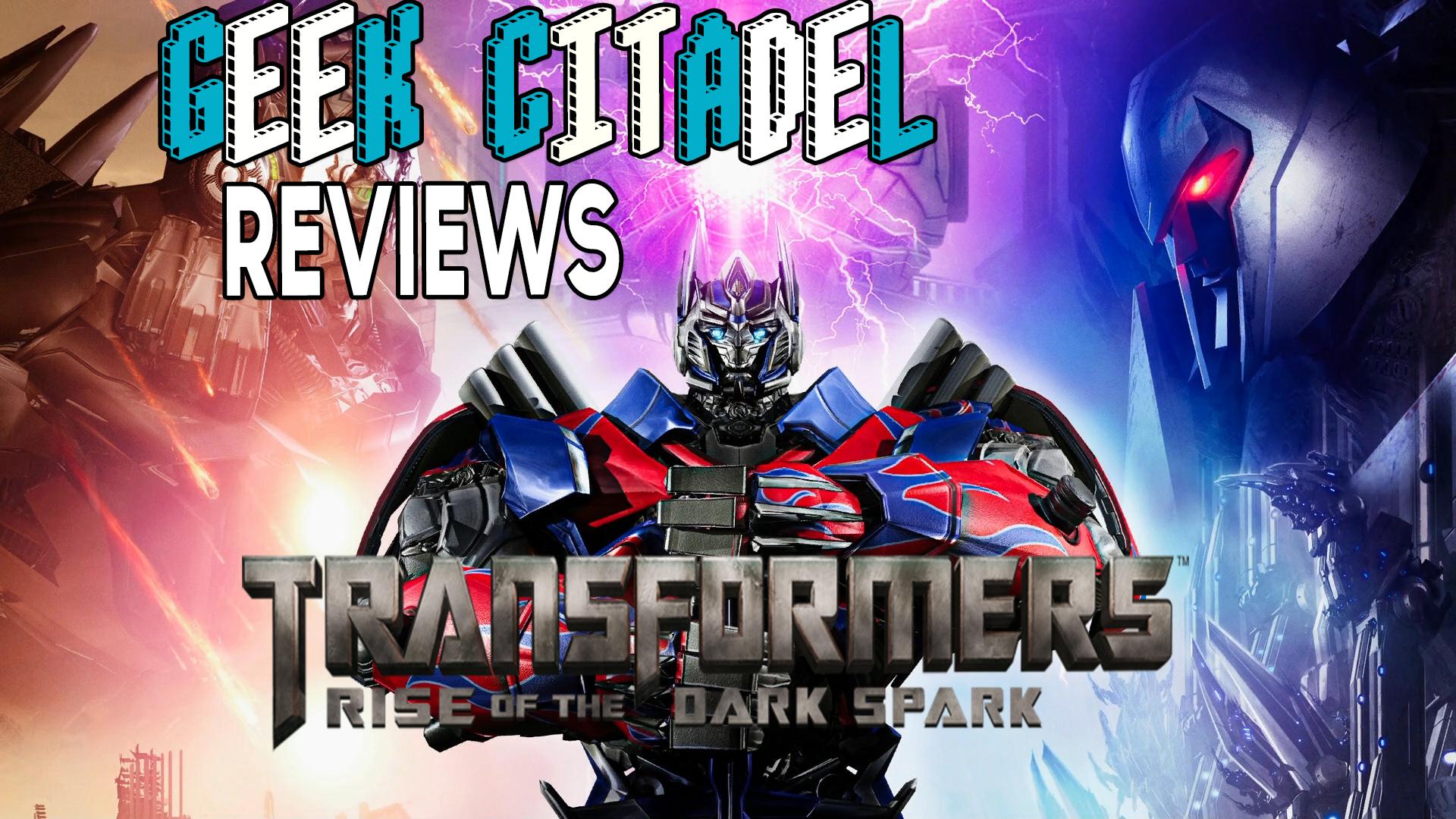 Geek Citadel Reviews – Transformers: Rise of the Dark Spark